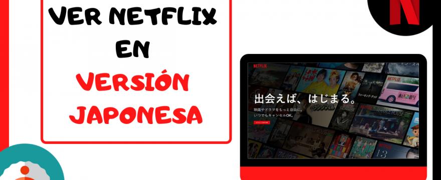 Cómo ver el catálogo de Netflix Japón en España